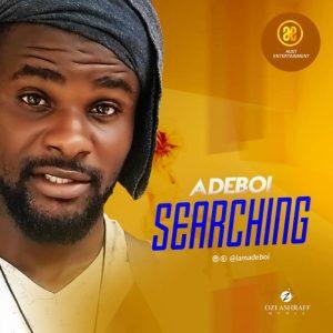IMG 20180623 WA0019 768x768 1 - MUSIC: Adeboi – Searching @Iamadeboi