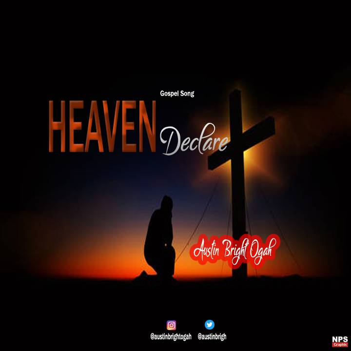 Gospel Song: Austin Bright – Heaven Declare